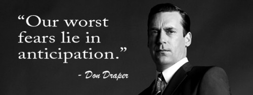 don draper quote our worst fears lie in anticipation